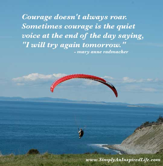 sayings of the day. Day Quotes and Sayings Quotes about Day. Courage doesn't always roar.